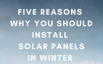 Five Reasons Why You Should Install Solar Panels In Winter