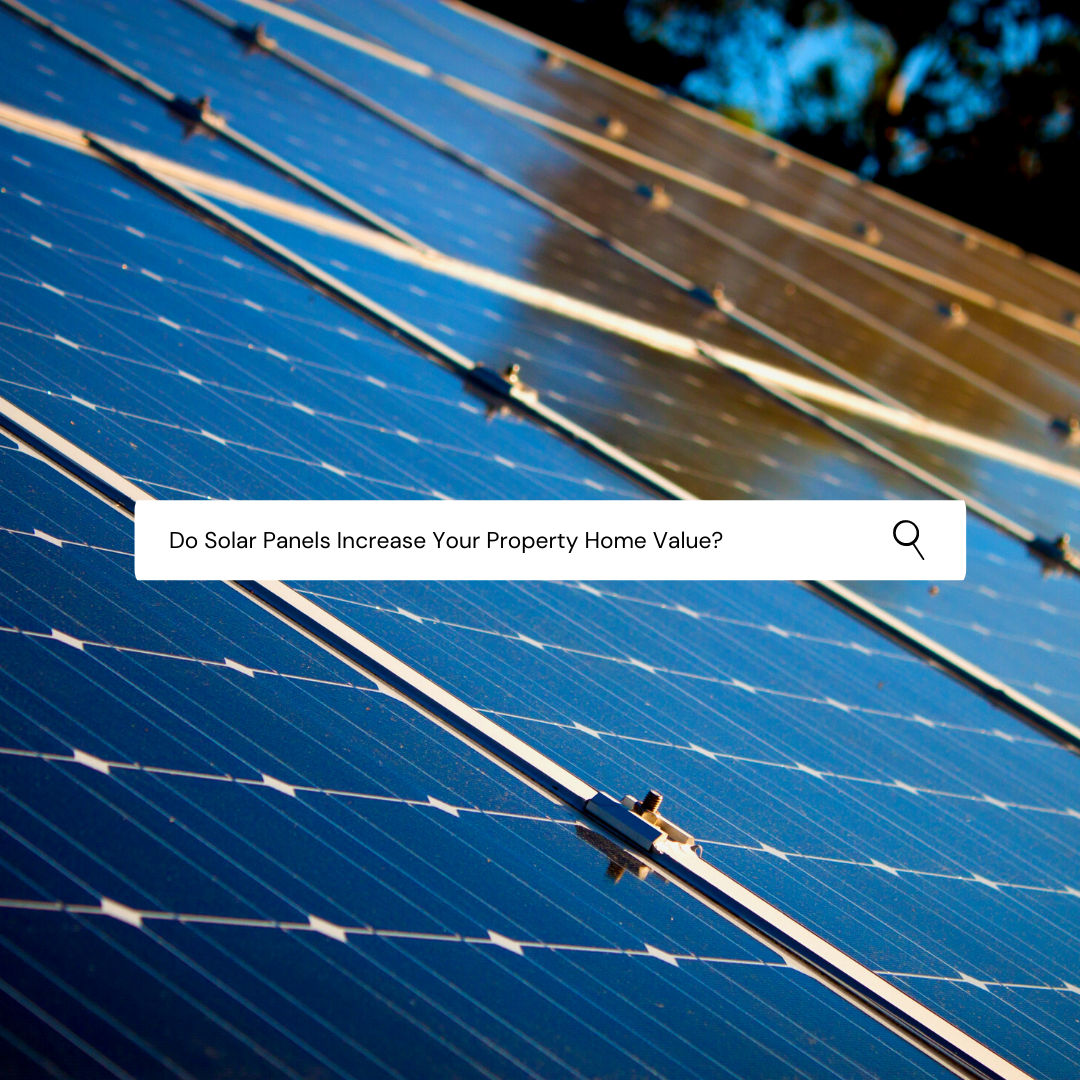 Do solar panels increase your property home value